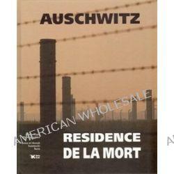 Auschwitz. Residence de la mort - Teresa Świebocka, Henryk Świebocki