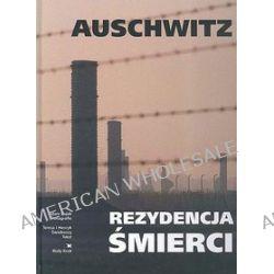 Auschwitz. Rezydencja śmierci - Adam Bujak, Teresa Świebocka, Henryk Świebocki