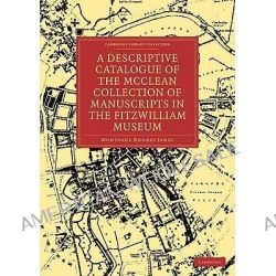 A Descriptive Catalogue of the McClean Collection of Manuscripts in the Fitzwilliam Museum by Montague Rhodes James, 9781108003094.