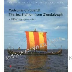 """Welcome on Board! The """"Sea Stallion"""" from Glendalough, A Viking Longship Recreated by Viking Ship Museum, 9788785180414."""