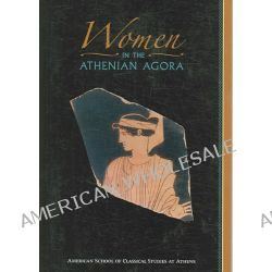 Women in the Athenian Agora, Agora Picture Books by Susan I. Rotroff, 9780876616444.