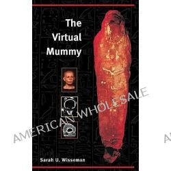 The Virtual Mummy by Sarah Underhill Wisseman, 9780252071003.