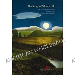 The Story of Silbury Hill, Green Pyramid of the Plains by Jim Leary, 9781848020467.
