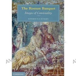 The Roman Banquet, Images of Conviviality by Katherine M.D. Dunbabin, 9780521127301.