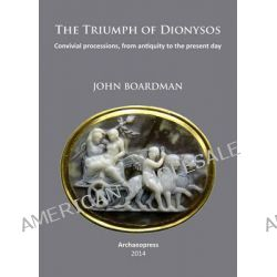 The Triumph of Dionysos, Convivial Processions, from Antiquity to the Present Day by John Boardman, 9781905739707.