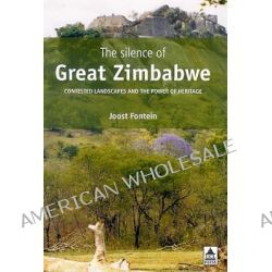The Silence of Great Zimbabwe, Contested Landscapes and the Power of Heritage by Joost Fontein, 9781598742213.