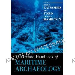 The Oxford Handbook of Maritime Archaeology by Alexis Catsambis, 9780199336005.