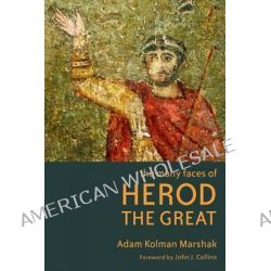 The Many Faces of Herod the Great by Adam Kolman Marshak, 9780802866059.