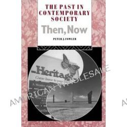 The Past in Contemporary Society, Then, Now by Peter J. Fowler, 9780415071307.