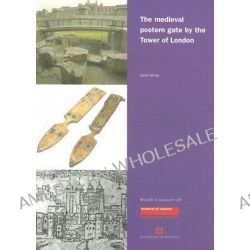 The Medieval Postern Gate by the Tower of London by D. Whipp, 9781901992601.