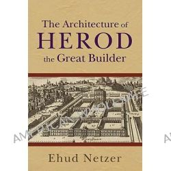Architecture of Herod, the Great Builder by Ehud Netzer, 9780801036125.
