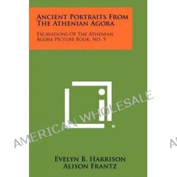 Ancient Portraits from the Athenian Agora, Excavations of the Athenian Agora Picture Book, No. 5 by Evelyn B. Harrison, 9781258428877.