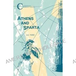 Athens and Sparta, Classical World by Stephen Todd, 9781853993985.