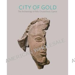 City of Gold, The Archaeology of Polis Chrysochous, Cyprus by William A. P. Childs, 9780300174397.