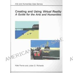 Creating and Using Virtual Reality, A Guide for the Arts and Humanities by Katie Fernie, 9781842170403.