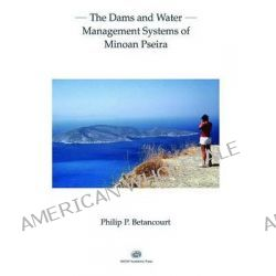 Dams and Water Management Systems of Minoan Pseira by Philip P. Betancourt, 9781931534666.