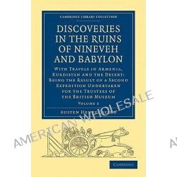 Discoveries in the Ruins of Nineveh and Babylon, With Travels in Armenia, Kurdistan and the Desert: Being the Result of