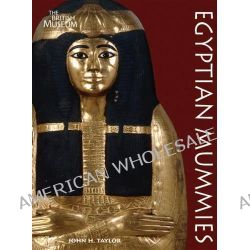 Egyptian Mummies by John H. Taylor, 9780714150581.