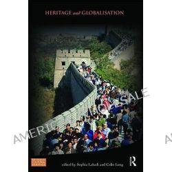 Heritage and Globalisation by Sophia Labadi, 9780415571128.