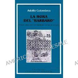 """La Hora del """"Barbaro"""" : Bases Para una Antropologia Social de Apoyo, Bases Para una Antropologia Social de Apoyo by Adolfo Colombres, 9789509413078."""