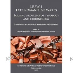 LRFW 1. Late Roman Fine Wares. Solving Problems of Typology and Chronology: Roman and Late Antique Mediterranean Pottery