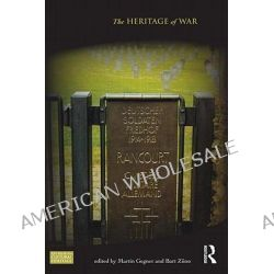 The Heritage of War, Key Issues in Cultural Heritage by Martin Gegner, 9780415593298.