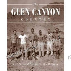 The Glen Canyon Country, A Personal Memoir by Don Fowler, 9781607811343.