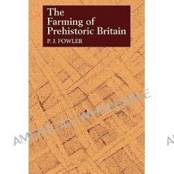 The Farming of Prehistoric Britain by P.J. Fowler, 9780521273695.