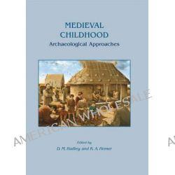 Medieval Childhood, Archaeological Approaches by D. M. Hadley, 9781782976981.