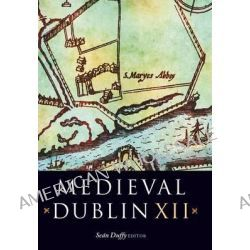Medieval Dublin XII, Proceedings of the Friends of Medieval Dublin Symposium 2010 by Sean Duffy, 9781846823350.
