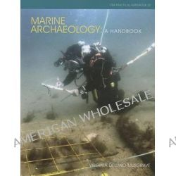 Marine Archaeology, A Handbook by Virginia E. Dellino-Musgrave, 9781902771915.