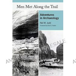 Men Met Along the Trail, Adventures in Archaeology by Neil M Judd, 9780874809916.