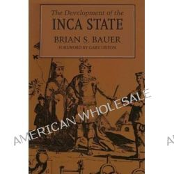 The Development of the Inca State by Brian S. Bauer, 9780292708488.