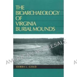 The Bioarchaeology of Virginia Burial Mounds by Debra L. Gold, 9780817351441.