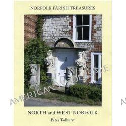 Norfolk Parish Treasures, North and West Norfolk by Peter Tolhurst, 9780956567260.