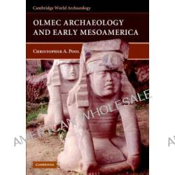 Olmec Archaeology and Early Mesoamerica by Christopher A. Pool, 9780521788823.