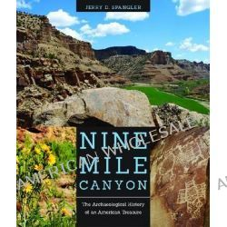 Nine Mile Canyon, The Archaeological History of an American Treasure by Jerry D Spangler, 9781607812265.