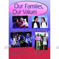 Our Families, Our Values, Snapshots of Queer Kinship by John P. DeCecco, 9781560239109.