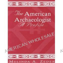 The American Archaeologist : A Profile, A Profile by Melinda A. Zeder, 9780761991946.