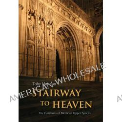 Stairway to Heaven, The Functions of Medieval Upper Spaces by Toby Huitson, 9781842176658.