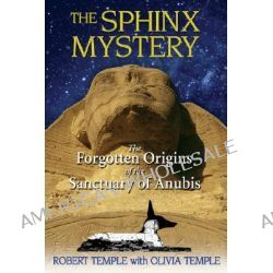 Sphinx Mystery, The Forgotten Origins of the Sanctuary of Anubis by Robert Temple, 9781594772719.