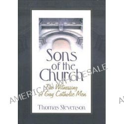 Sons of the Church, The Witnessing of Gay Catholic Men by Thomas Stevenson, 9781560235811.