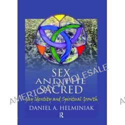 Sex and the Sacred, Gay Identity and Spiritual Growth by Daniel A. Helminiak, 9781560233428.
