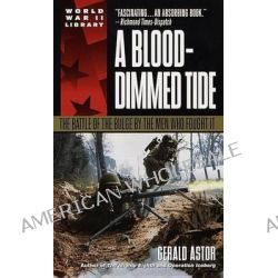 A Blood-Dimmed Tide, The Battle of the Bulge by the Men Who Fought it by Gerald Astor, 9780440215745.
