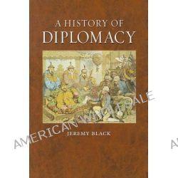 A History of Diplomacy by Jeremy Black, 9781861898319.