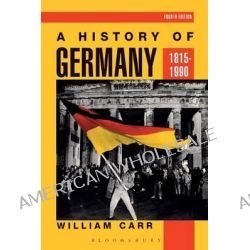 A History of Germany, 1815-1990 by William Carr, 9780340559307.