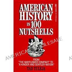 American History in 100 Nutshells # by Thaddeus F Tuleja, 9780449903469.