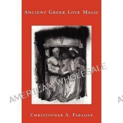 Ancient Greek Love Magic by Christopher A. Faraone, 9780674006966.