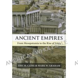 Ancient Empires, From Mesopotamia to the Rise of Islam by Eric H. Cline, 9780521717809.