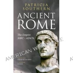 Ancient Rome the Empire 30BC-AD476, The Empire 30BC-AD476 by Patricia Southern, 9781445604282.